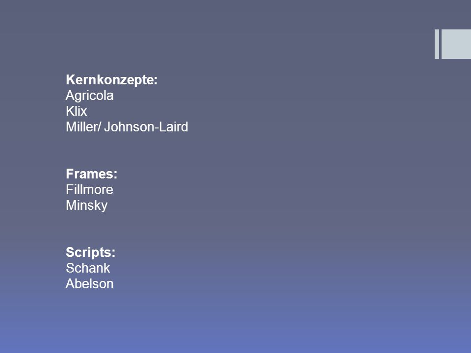 Kernkonzepte: Agricola Klix Miller/ Johnson-Laird Frames: Fillmore Minsky Scripts: Schank Abelson