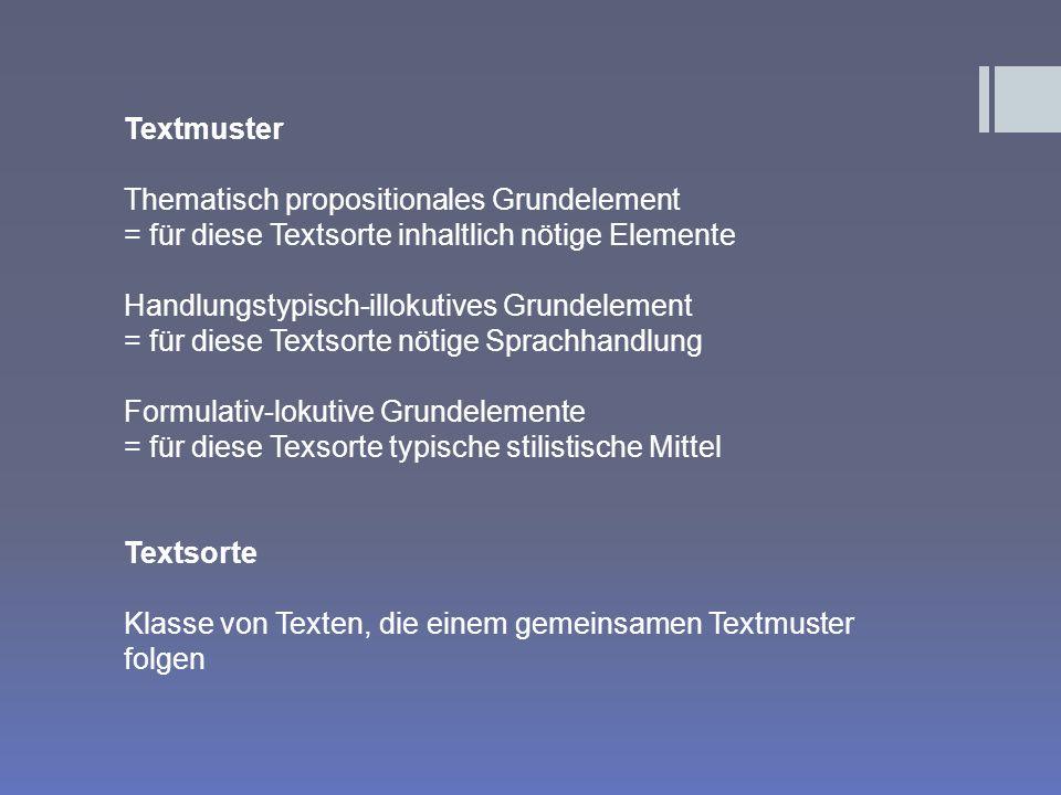 Textmuster Thematisch propositionales Grundelement. = für diese Textsorte inhaltlich nötige Elemente.