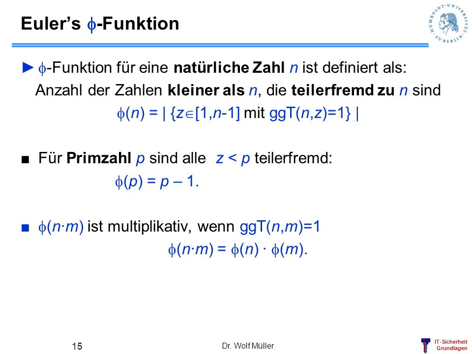 Euler's f-Funktionf-Funktion für eine natürliche Zahl n ist definiert als: Anzahl der Zahlen kleiner als n, die teilerfremd zu n sind.