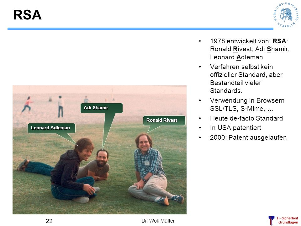 RSA 1978 entwickelt von: RSA: Ronald Rivest, Adi Shamir, Leonard Adleman.