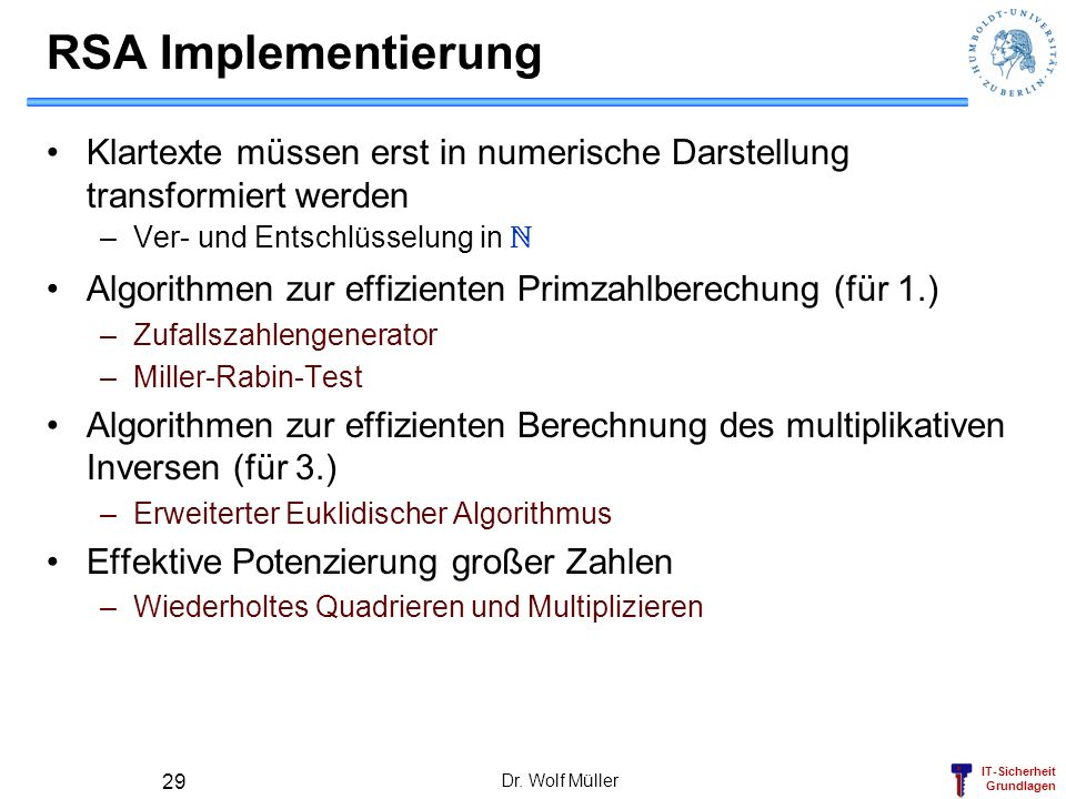 RSA ImplementierungKlartexte müssen erst in numerische Darstellung transformiert werden. Ver- und Entschlüsselung in N.