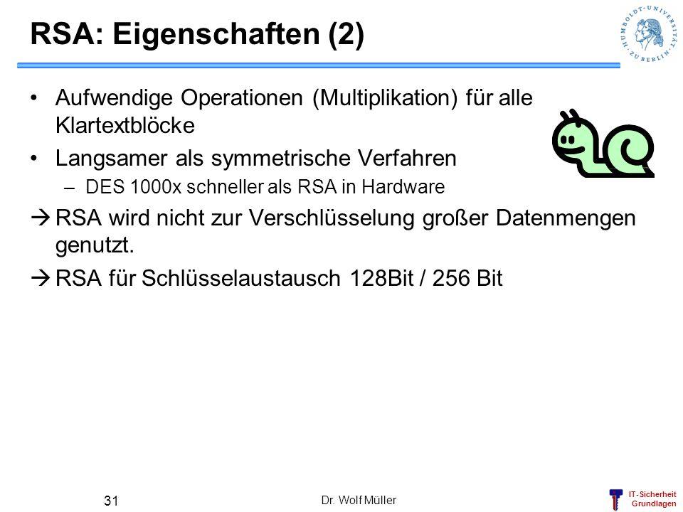 RSA: Eigenschaften (2)Aufwendige Operationen (Multiplikation) für alle Klartextblöcke. Langsamer als symmetrische Verfahren.