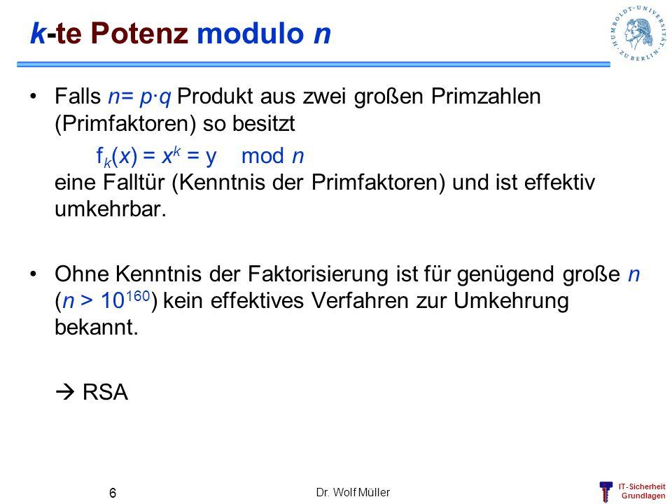 k-te Potenz modulo n Falls n= p·q Produkt aus zwei großen Primzahlen (Primfaktoren) so besitzt.