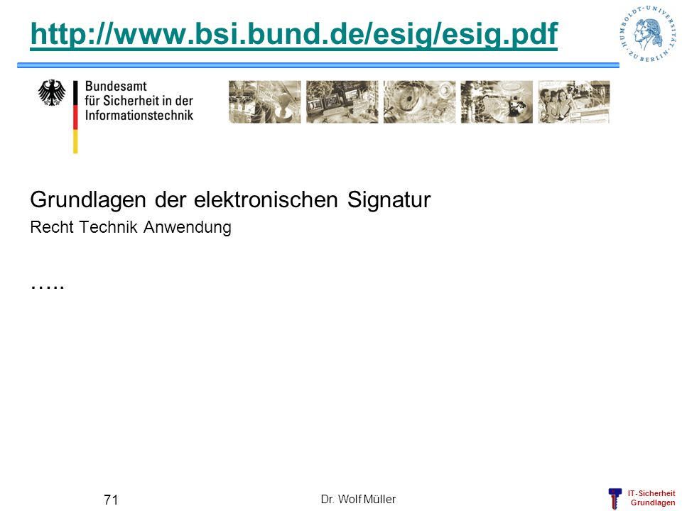 http://www.bsi.bund.de/esig/esig.pdfGrundlagen der elektronischen Signatur. Recht Technik Anwendung.