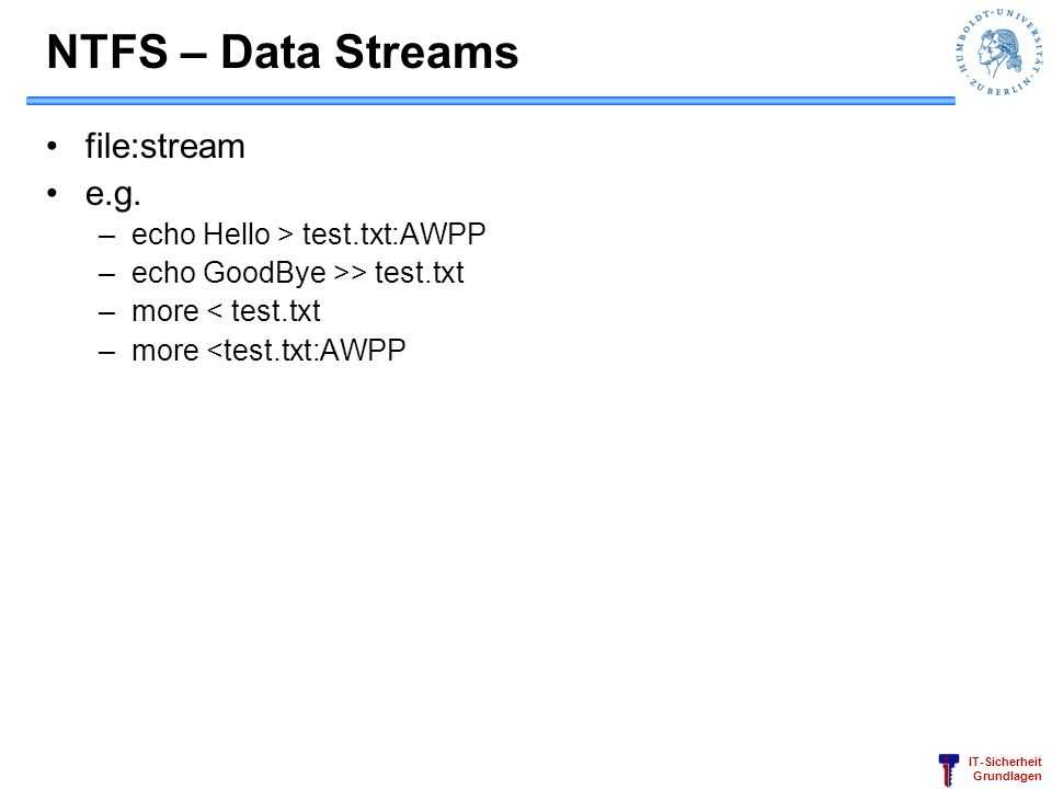 NTFS – Data Streams file:stream e.g. echo Hello > test.txt:AWPP