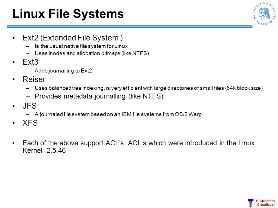 Linux File Systems Ext2 (Extended File System ) Ext3 Reiser JFS XFS