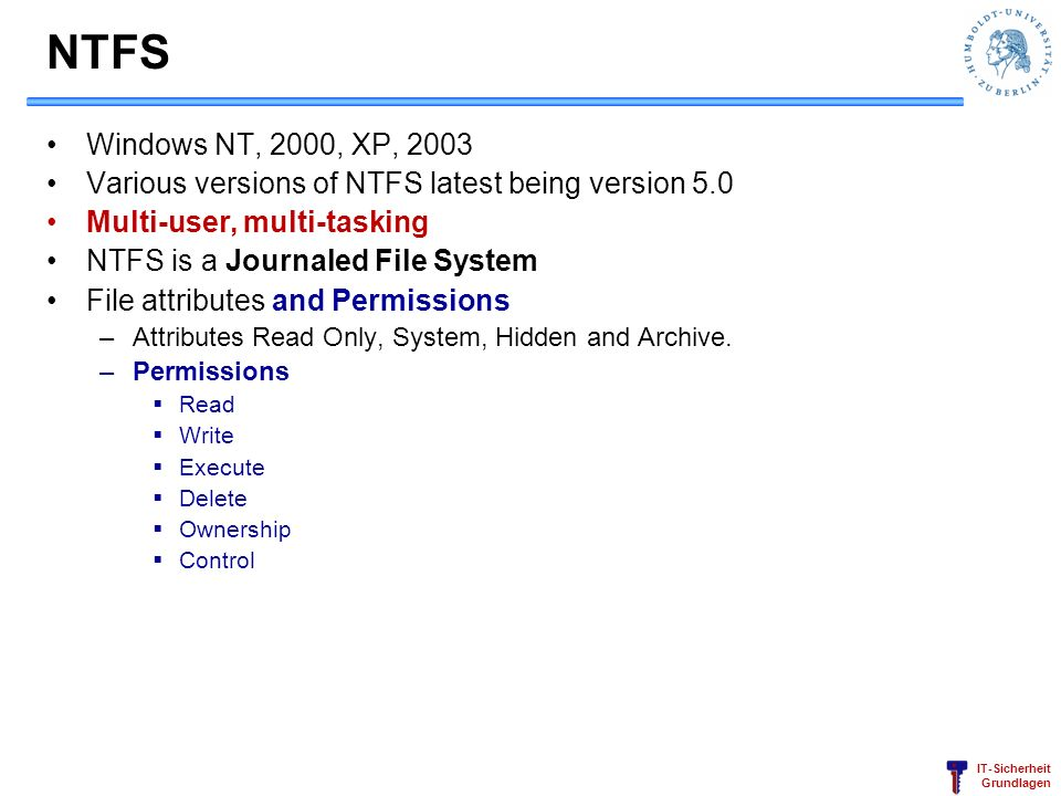 NTFS Windows NT, 2000, XP, 2003. Various versions of NTFS latest being version 5.0. Multi-user, multi-tasking.