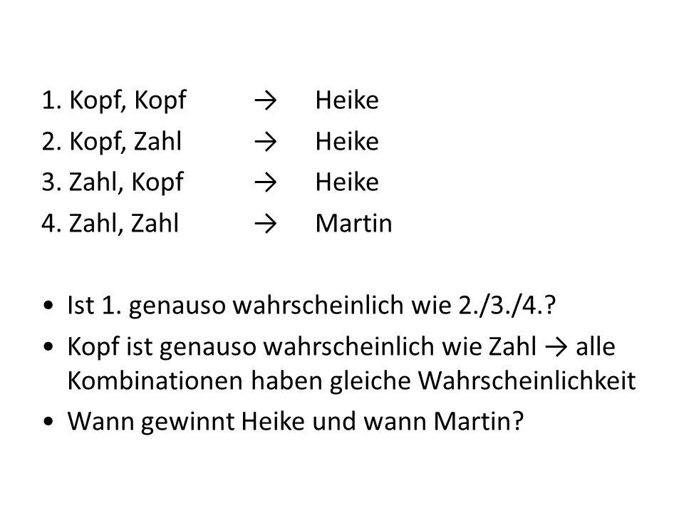 1. Kopf, Kopf → Heike 2. Kopf, Zahl → Heike 3. Zahl, Kopf → Heike 4