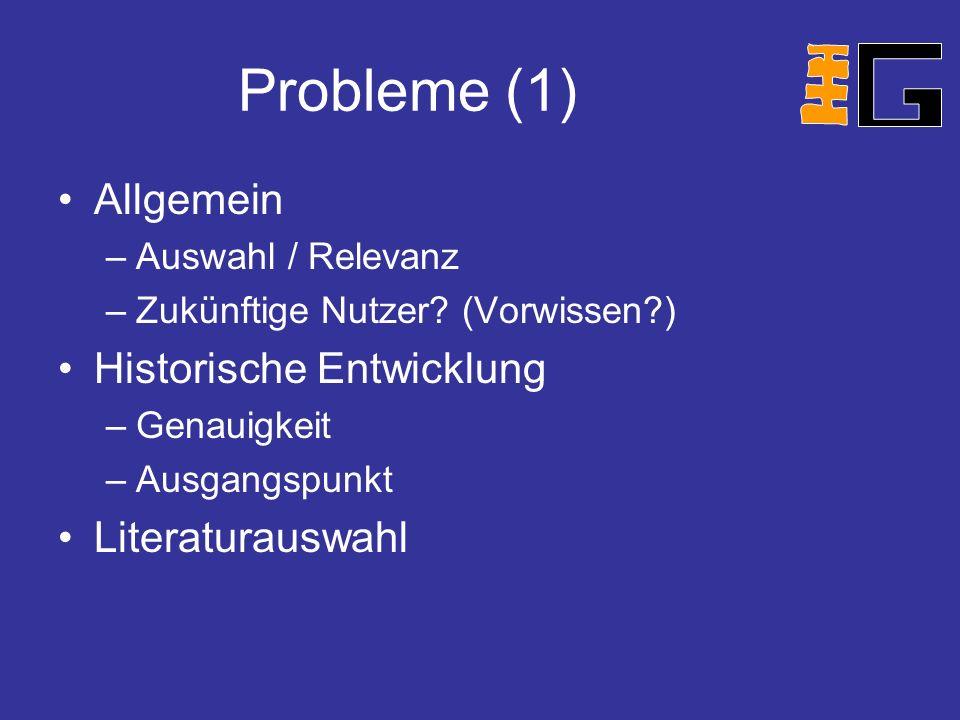 Probleme (1) Allgemein Historische Entwicklung Literaturauswahl