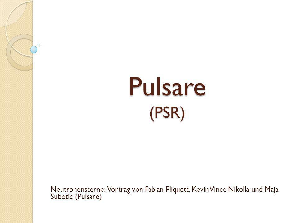 Pulsare (PSR) Neutronensterne: Vortrag von Fabian Pliquett, Kevin Vince Nikolla und Maja Subotic (Pulsare)