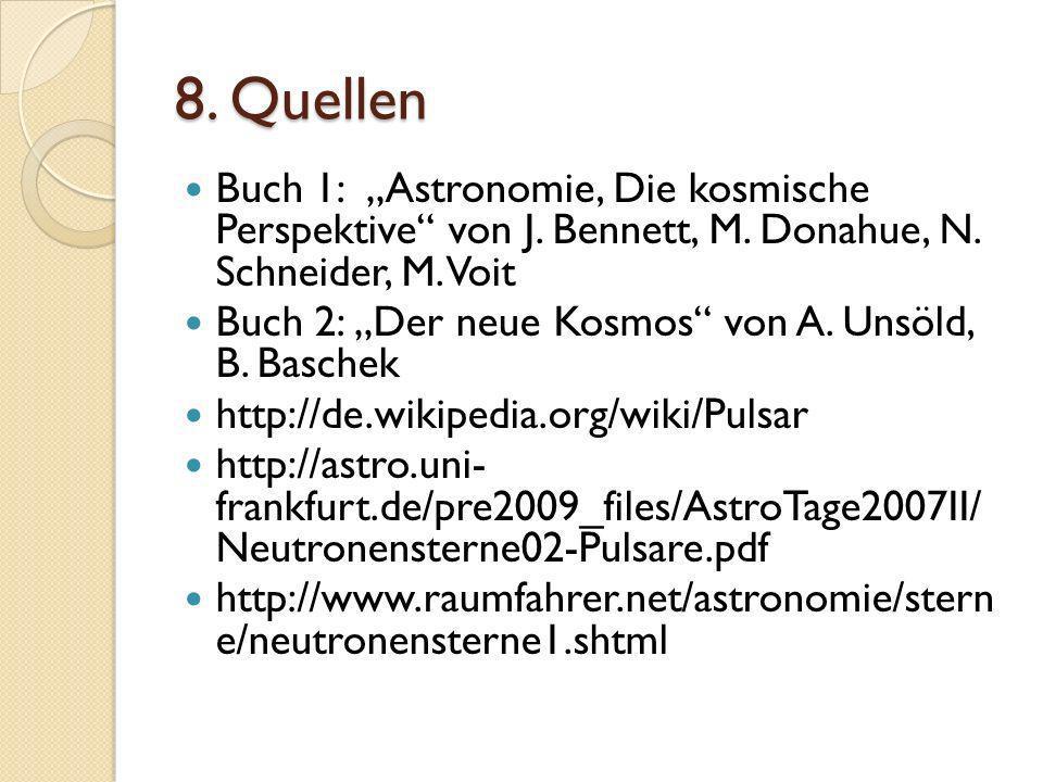 """8. Quellen Buch 1: """"Astronomie, Die kosmische Perspektive von J. Bennett, M. Donahue, N. Schneider, M. Voit."""