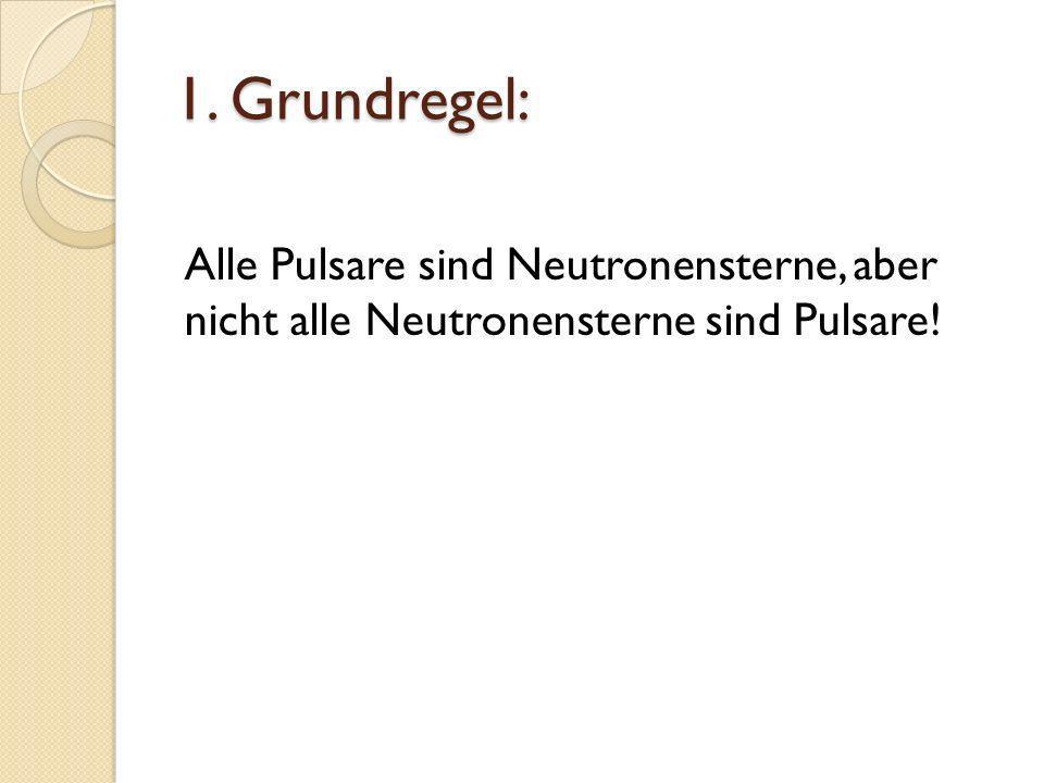 1. Grundregel: Alle Pulsare sind Neutronensterne, aber nicht alle Neutronensterne sind Pulsare!