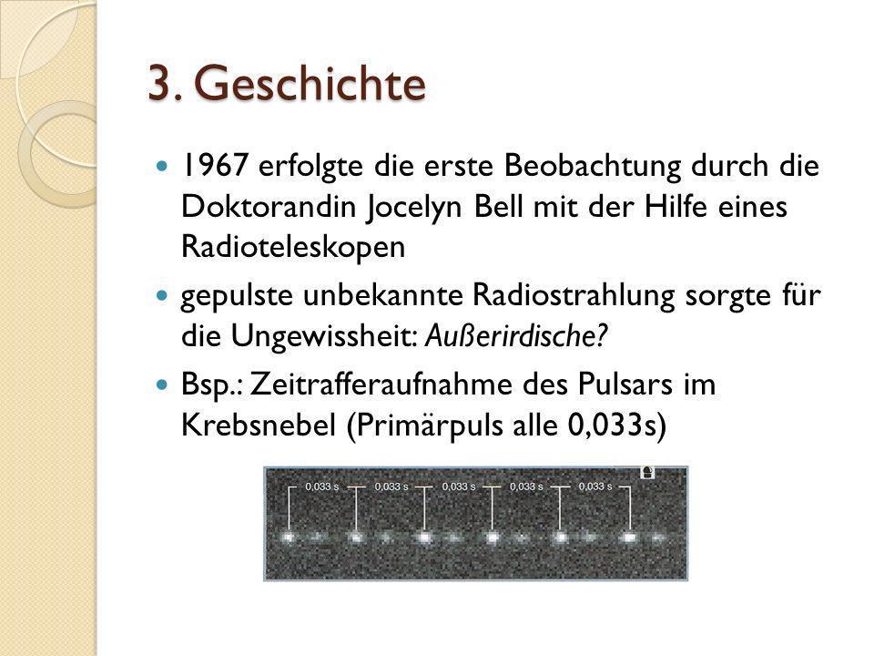 3. Geschichte 1967 erfolgte die erste Beobachtung durch die Doktorandin Jocelyn Bell mit der Hilfe eines Radioteleskopen.