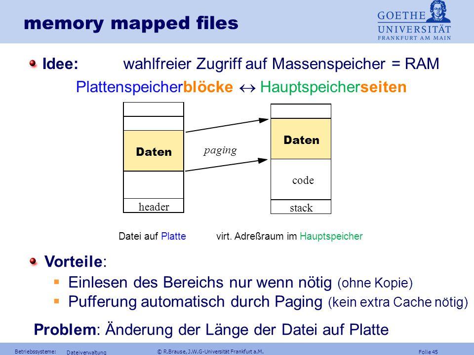 memory mapped files Idee: wahlfreier Zugriff auf Massenspeicher = RAM