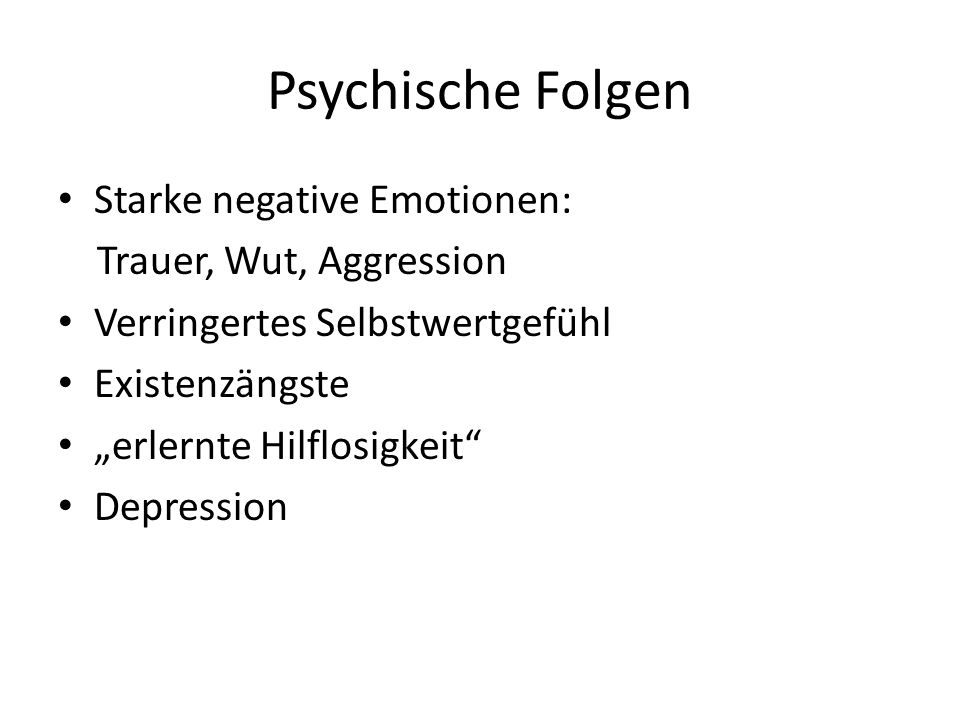 Psychische Folgen Starke negative Emotionen: Trauer, Wut, Aggression