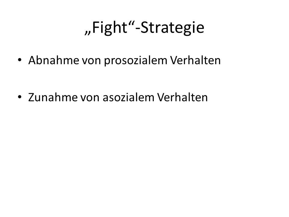 """""""Fight -Strategie Abnahme von prosozialem Verhalten"""