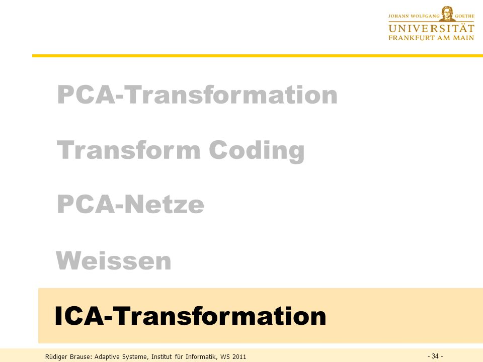 PCA-Transformation Transform Coding PCA-Netze Weissen