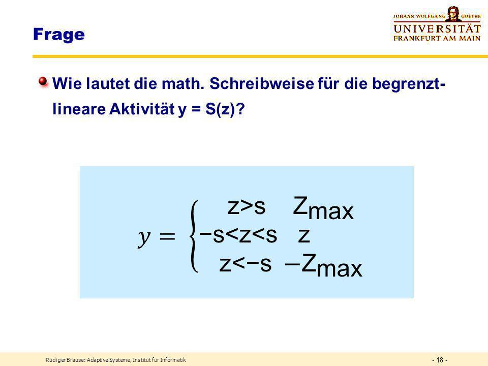 Frage Wie lautet die math. Schreibweise für die begrenzt-lineare Aktivität y = S(z) 𝑦= z>s Z max −s<z<s z z<−s −Z max.