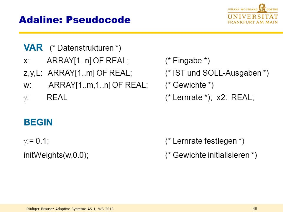 Adaline: Pseudocode VAR (* Datenstrukturen *) BEGIN