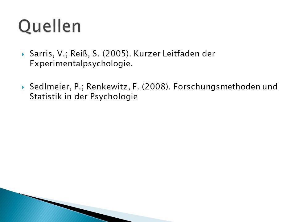 Quellen Sarris, V.; Reiß, S. (2005). Kurzer Leitfaden der Experimentalpsychologie.