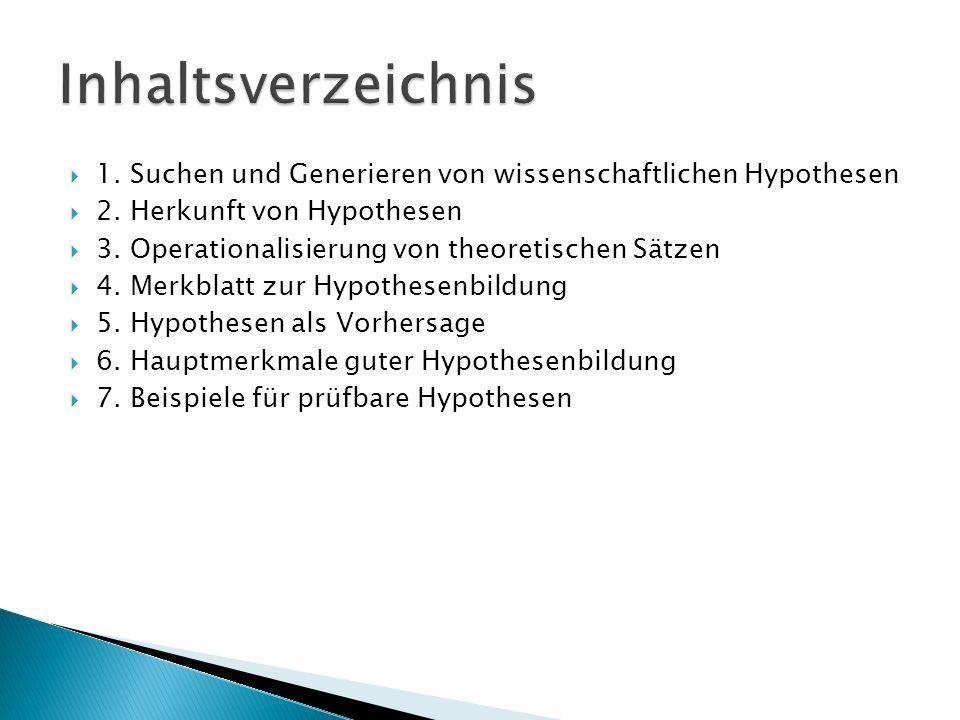 Inhaltsverzeichnis1. Suchen und Generieren von wissenschaftlichen Hypothesen. 2. Herkunft von Hypothesen.