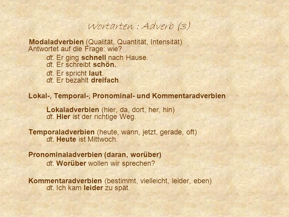 Wortarten : Adverb (3) Modaladverbien (Qualität, Quantität, Intensität) Antwortet auf die Frage: wie