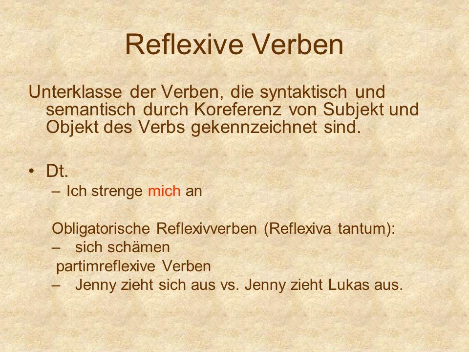 Reflexive VerbenUnterklasse der Verben, die syntaktisch und semantisch durch Koreferenz von Subjekt und Objekt des Verbs gekennzeichnet sind.