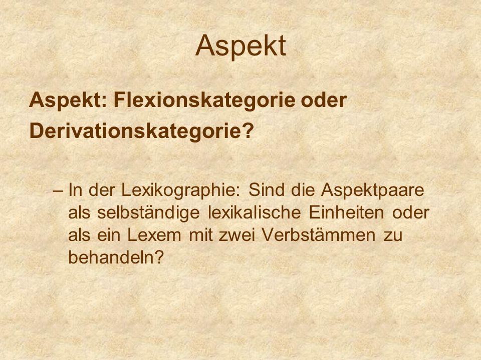 Aspekt Aspekt: Flexionskategorie oder Derivationskategorie