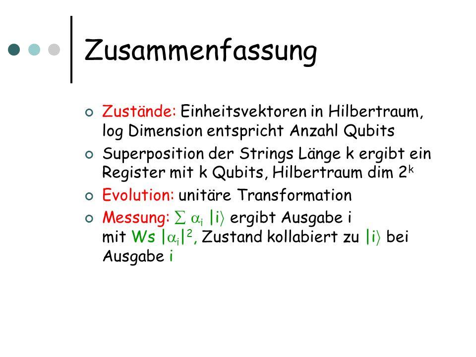 Zusammenfassung Zustände: Einheitsvektoren in Hilbertraum, log Dimension entspricht Anzahl Qubits.