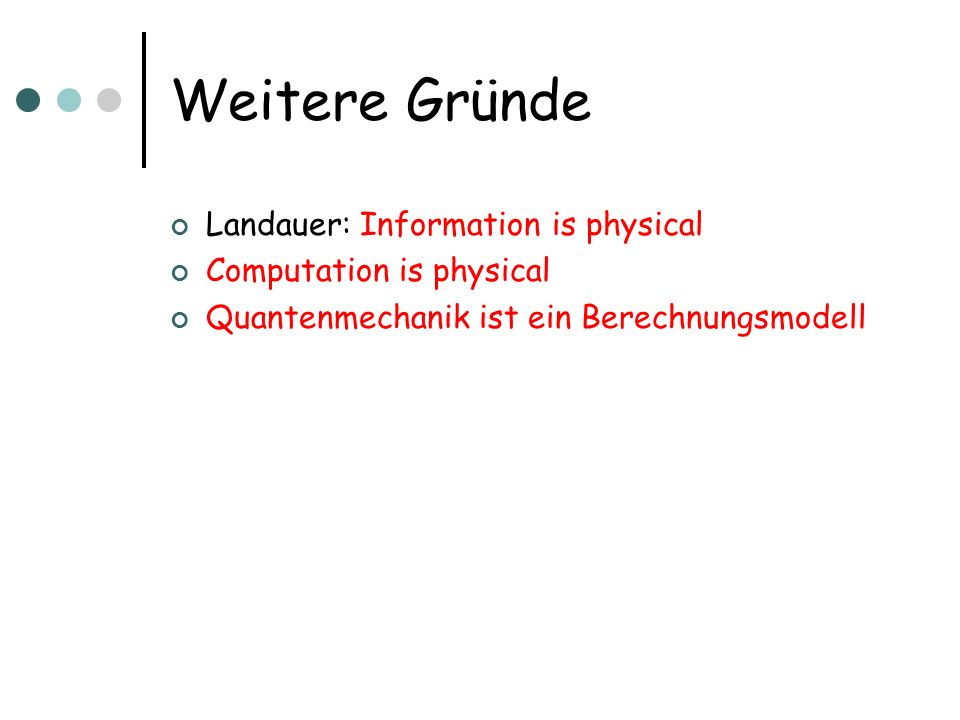 Weitere Gründe Landauer: Information is physical