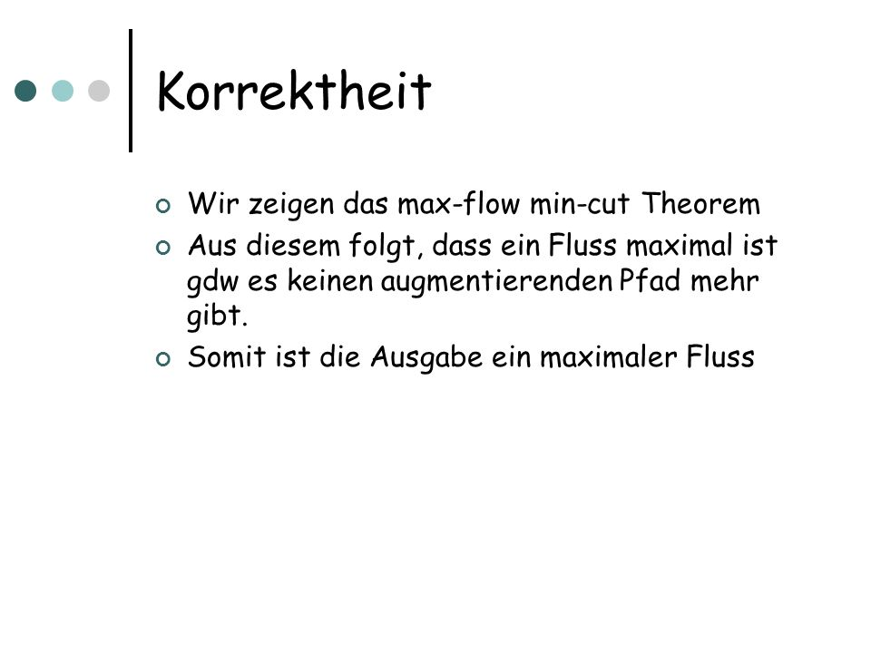 Korrektheit Wir zeigen das max-flow min-cut Theorem