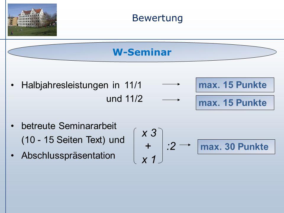 x 3 + :2 x 1 Bewertung W-Seminar Halbjahresleistungen in 11/1 und 11/2