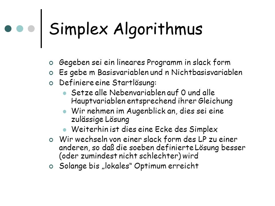 Simplex Algorithmus Gegeben sei ein lineares Programm in slack form