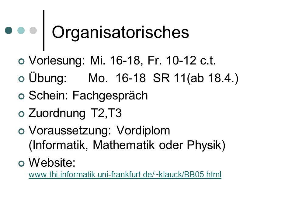 Organisatorisches Vorlesung: Mi. 16-18, Fr. 10-12 c.t.