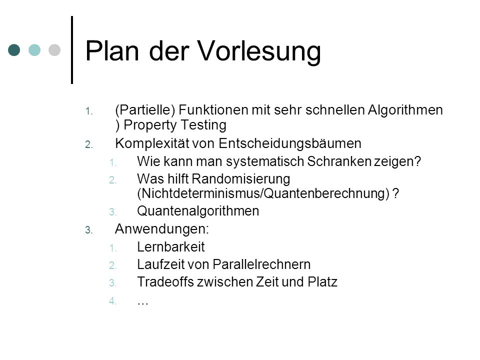 Plan der Vorlesung (Partielle) Funktionen mit sehr schnellen Algorithmen ) Property Testing. Komplexität von Entscheidungsbäumen.
