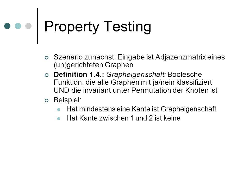 Property Testing Szenario zunächst: Eingabe ist Adjazenzmatrix eines (un)gerichteten Graphen.