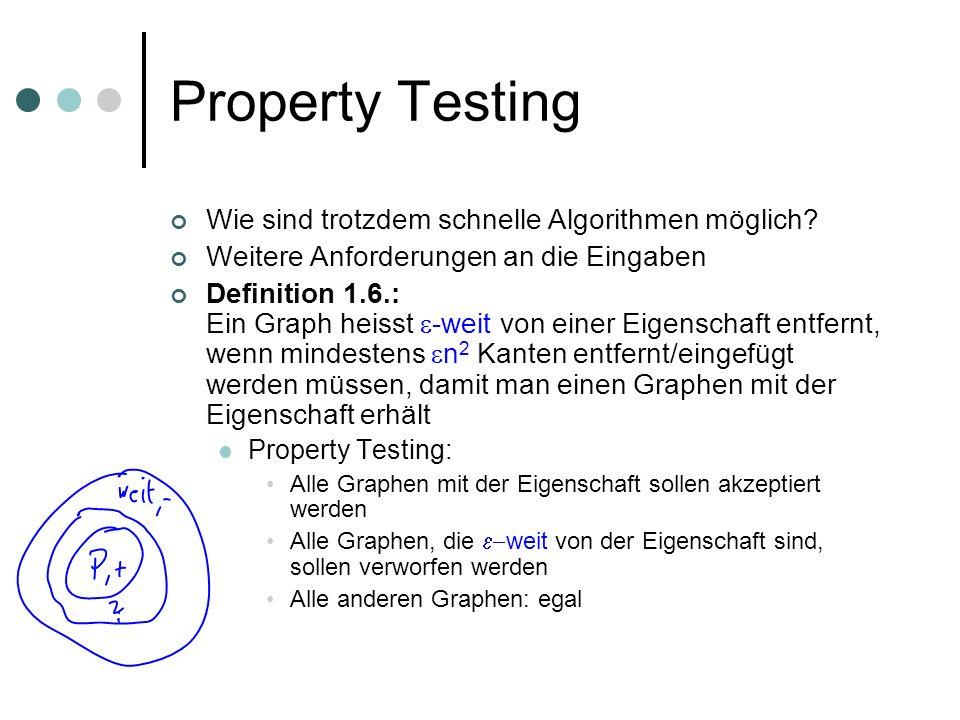 Property Testing Wie sind trotzdem schnelle Algorithmen möglich