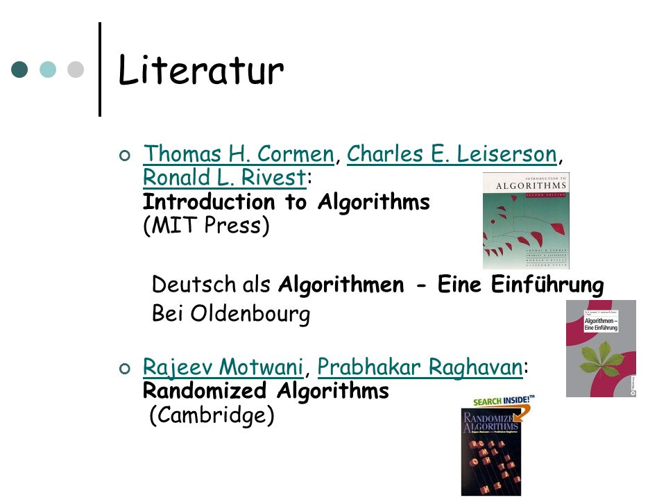 Literatur Thomas H. Cormen, Charles E. Leiserson, Ronald L. Rivest: Introduction to Algorithms (MIT Press)