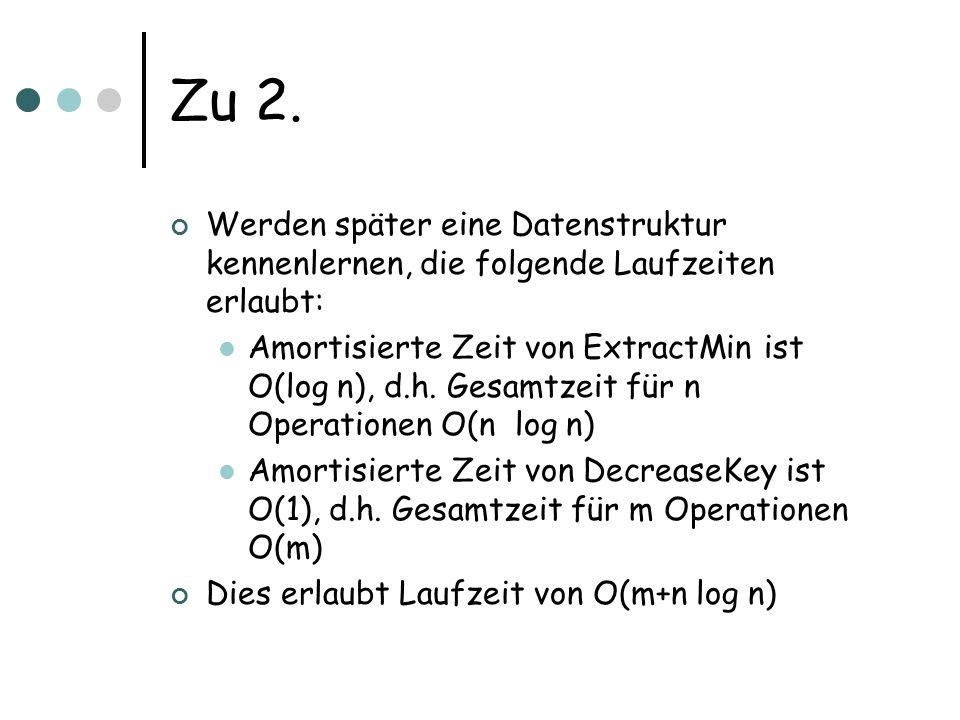 Zu 2. Werden später eine Datenstruktur kennenlernen, die folgende Laufzeiten erlaubt: