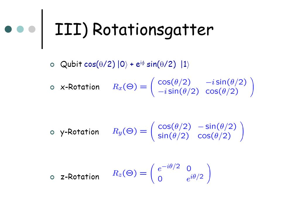 III) Rotationsgatter Qubit cos(/2) |0i + ei sin(/2) |1i x-Rotation