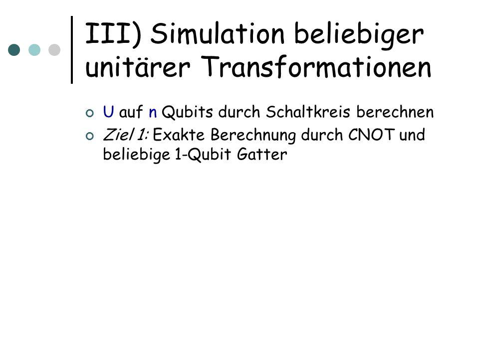 III) Simulation beliebiger unitärer Transformationen