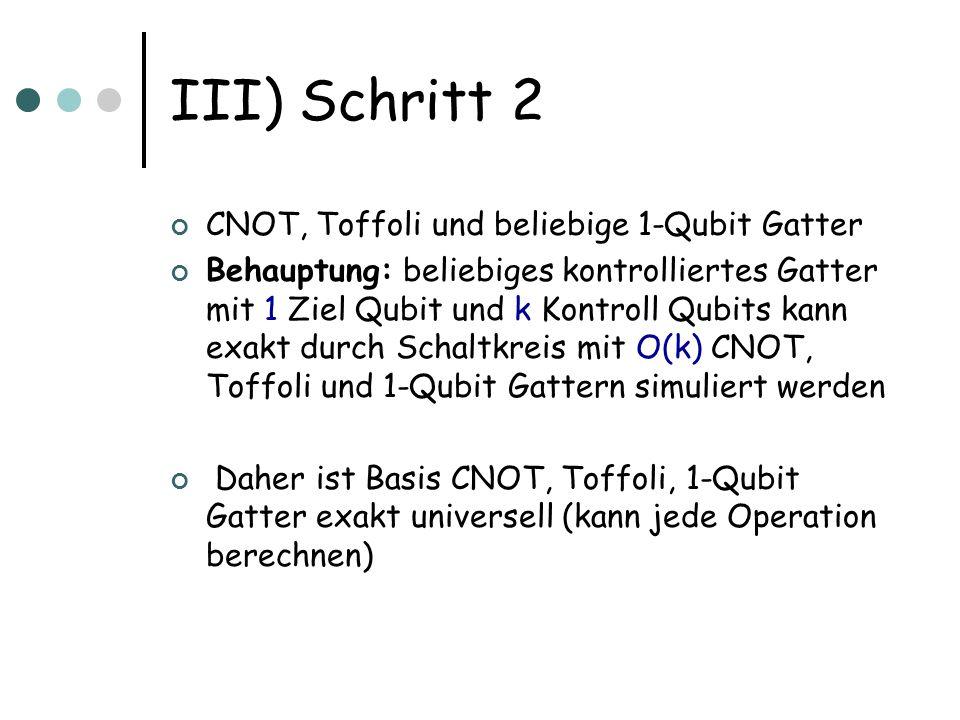 III) Schritt 2 CNOT, Toffoli und beliebige 1-Qubit Gatter