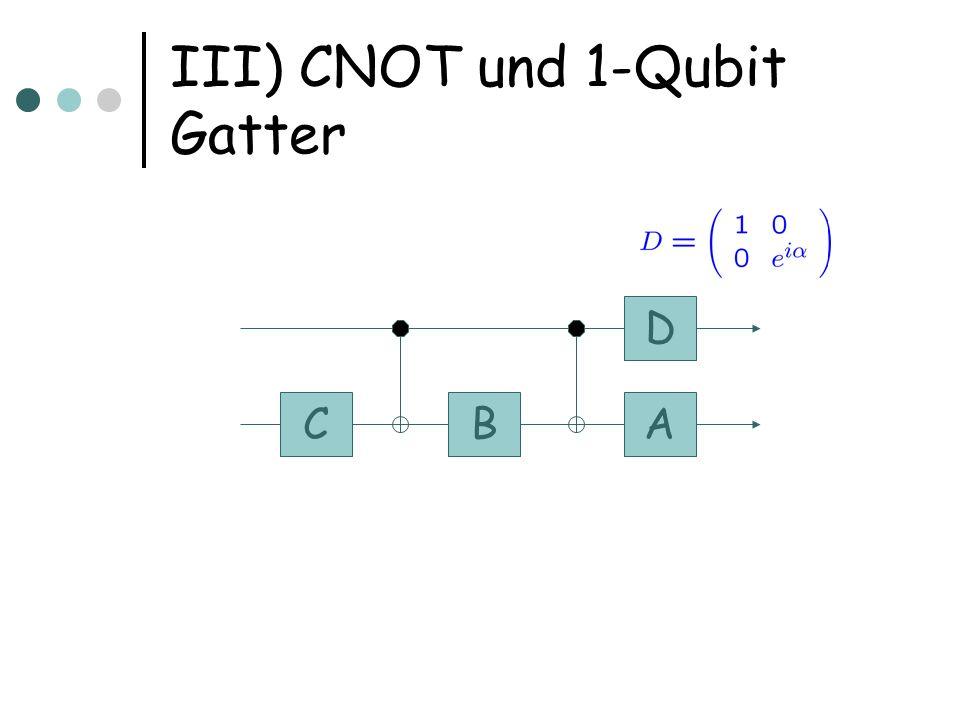 III) CNOT und 1-Qubit Gatter