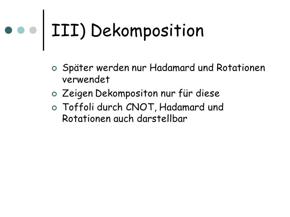 III) Dekomposition Später werden nur Hadamard und Rotationen verwendet