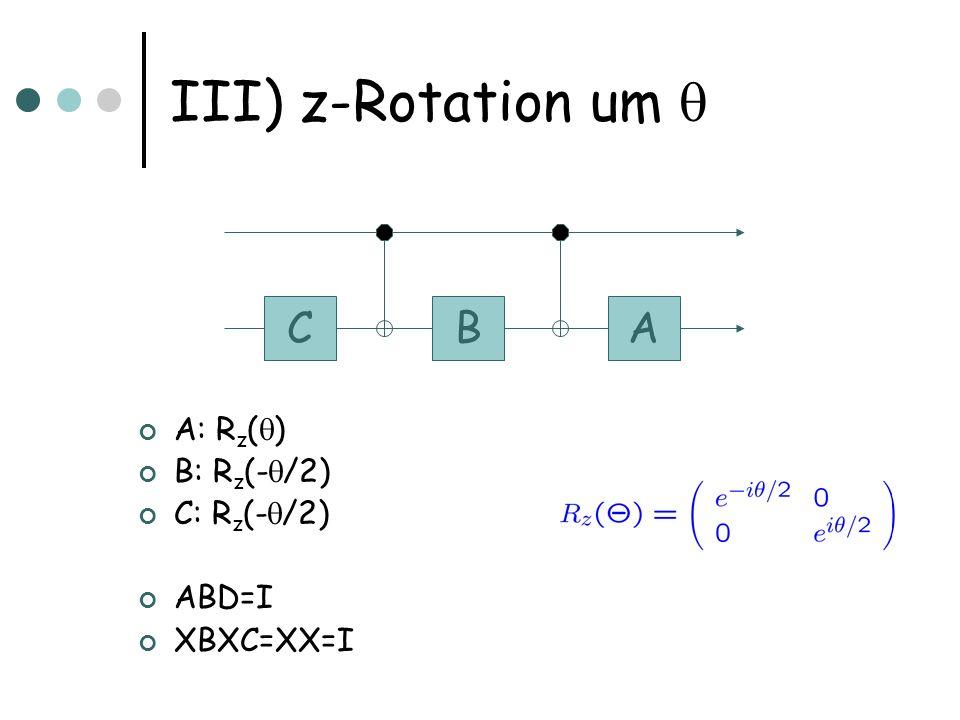 III) z-Rotation um  C B A A: Rz() B: Rz(-/2) C: Rz(-/2) ABD=I