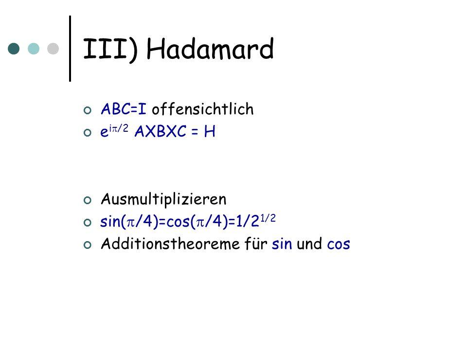 III) Hadamard ABC=I offensichtlich ei/2 AXBXC = H Ausmultiplizieren