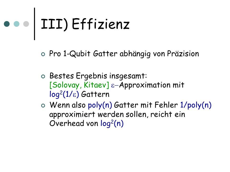 III) Effizienz Pro 1-Qubit Gatter abhängig von Präzision