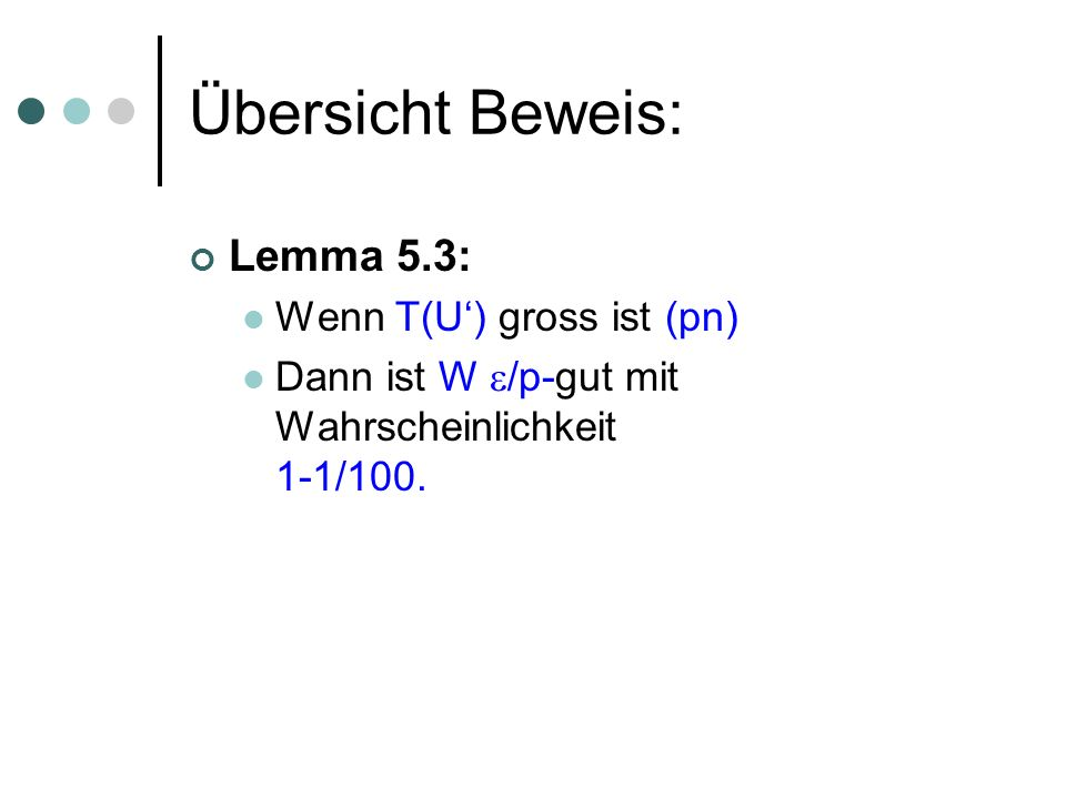 Übersicht Beweis: Lemma 5.3: Wenn T(U') gross ist (pn)