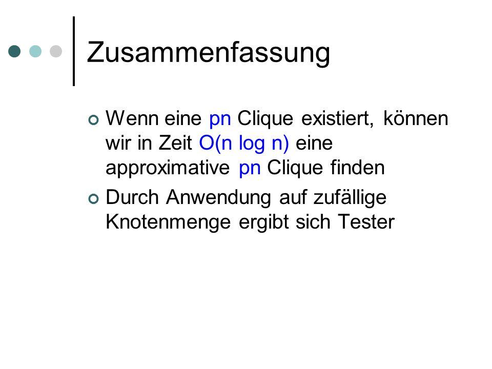 Zusammenfassung Wenn eine pn Clique existiert, können wir in Zeit O(n log n) eine approximative pn Clique finden.
