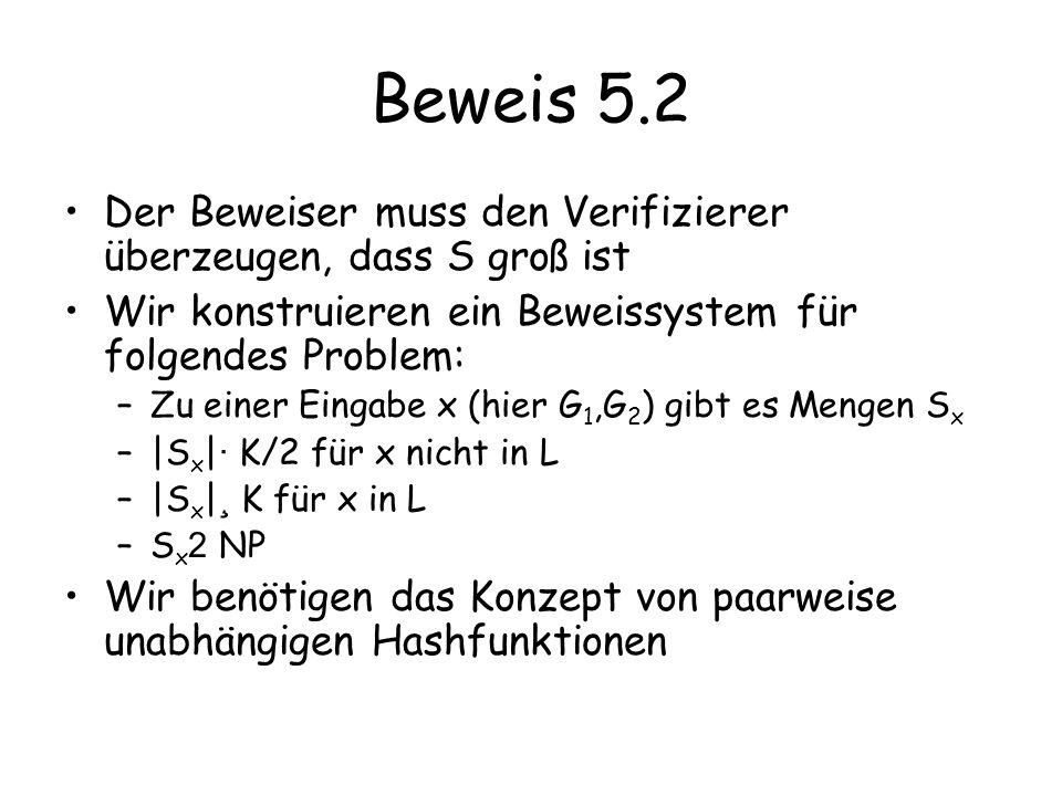 Beweis 5.2 Der Beweiser muss den Verifizierer überzeugen, dass S groß ist. Wir konstruieren ein Beweissystem für folgendes Problem: